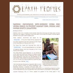 EARTH PEOPLES Blog » Blog Archive » NAMIBIA: INDIGENOUS SEMI-NOMADIC HIMBA AND ZEMBA MARCH IN PROTEST AGAINST DAM, MINING AND HUMAN RIGHTS VIOLATIONS