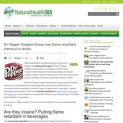Dr. Pepper Snapple Group uses flame retardant in drinks
