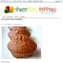 Three Bell Peppers: Chocolate Oatmeal Muffins