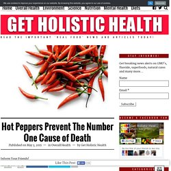 Hot Peppers Prevent The Number One Cause of Death