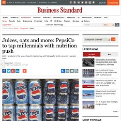 Juices, oats and more: PepsiCo to tap millennials with nutrition push