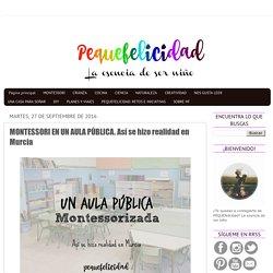 PEQUEfelicidad: MONTESSORI EN UN AULA PÚBLICA. Así se hizo realidad en Murcia