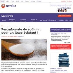 Percarbonate de sodium : pour un linge éclatant !