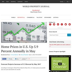 Home Prices in U.S. Up 5.9 Percent Annually in May - WORLD PROPERTY JOURNAL Global News Center