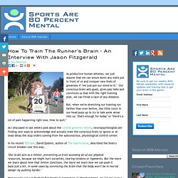 Sports Are 80 Percent Mental: How To Train The Runner's Brain - An Interview With Jason Fitzgerald