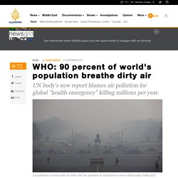 WHO: 90 percent of world's population breathe dirty air
