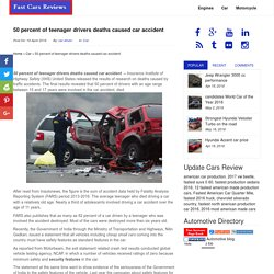 50 percent of teenager drivers deaths caused car accident - Fast Cars