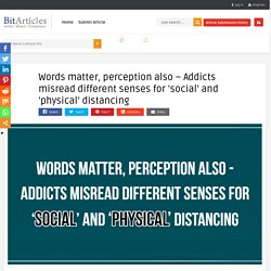 Words matter, perception also - Addicts misread different senses for 'social' and 'physical' distancing