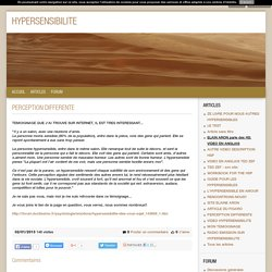 PERCEPTION DIFFERENTE - HYPERSENSIBILITE