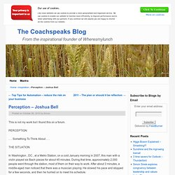 The Coachspeaks Blog » Perception – Joshua Bell