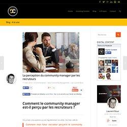 La perception du community manager par les recruteurs - Digital Content