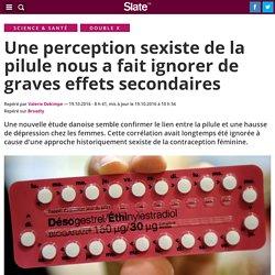 Une perception sexiste de la pilule nous a fait ignorer de graves effets secondaires