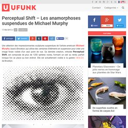 Perceptual Shift – Les anamorphoses suspendues de Michael Murphy