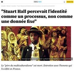 """""""Stuart Hall percevait l'identité comme un processus, non comme une donnée fixe"""" - 14 février 2014"""