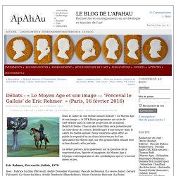 Débats : « Le Moyen Age et son image — 'Perceval le Gallois' de Eric Rohmer » (Paris, 16 février 2016)