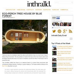 Eco-Perch Tree House by Blue Forest