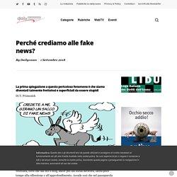 Perché crediamo alle fake news?