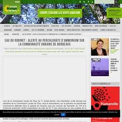 EUROPE ECOLOGIE LES VERTS 19/07/11 Eau du robinet : Alerte au perchlorate d'ammonium sur la Communauté Urbaine de Bordeaux