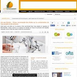 ACTU ENVIRONNEMENT 12/08/11 Ions perchlorate : l'Anses recommande des études sur la contamination de l'eau potable et des alimen