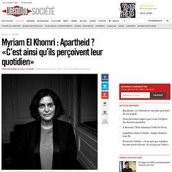 Myriam El Khomri : Apartheid? «C'est ainsi qu'ils perçoivent leur quotidien»