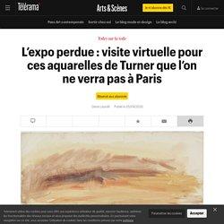 L'expo perdue : visite virtuelle pour ces aquarelles de Turner que l'on ne verra pas à Paris - Arts et scènes