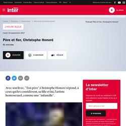 """Podcast """"Père et fier"""", de Christophe Honoré / France Inter"""