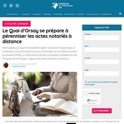 Le Quai d'Orsay se prépare à pérenniser les actes notariés à distance - Journal des Français à l'étranger