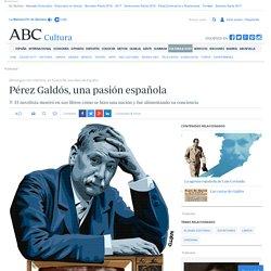 Pérez Galdós, una pasión española