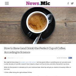How to Brew (and Drink) the Perfect Cup of Coffee, According to Science