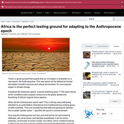 Africa is the perfect testing ground for adapting to the Anthropocene epoch