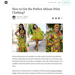 How to Get the Perfect African Print Clothing? - Arshad Amin - Medium