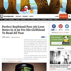Perfect Boyfriend Puts 365 Love Notes In A Jar For His Girlfriend To Read All Year