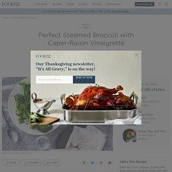 Perfect Steamed Broccoli with Caper-Raisin Vinaigrette Recipe on Food52