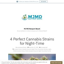 4 Perfect Cannabis Strains for Night-Time – MJ MD Newport Beach