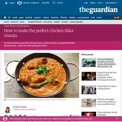 How to make the perfect chicken tikka masala