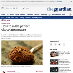 How to make perfect chocolate mousse | Life and style