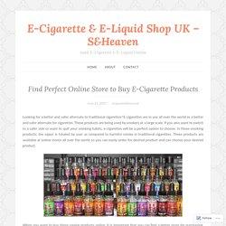 Find Perfect Online Store to Buy E-Cigarette Products – E-Cigarette & E-Liquid Shop UK – S&Heaven