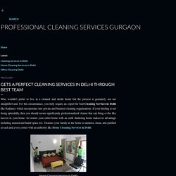 Gets a Perfect Cleaning Services in Delhi through Best Team