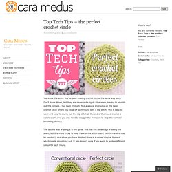Top Tech Tips – the perfect crochet circle