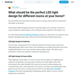 What should be the perfect LED light design for different rooms at your home? — Regal Lighting on Hashtap