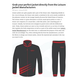 Grab your perfect jacket directly from the Leisure Jacket Manufacturers