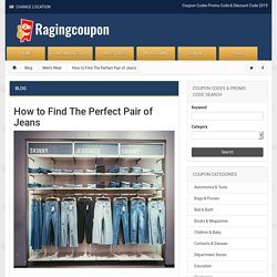 How to Find The Perfect Pair of Jeans - Coupon Codes - Promo Code & Discount RagingCoupon