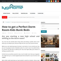 How to get a Perfect Dorm Room-Kids Bunk Beds