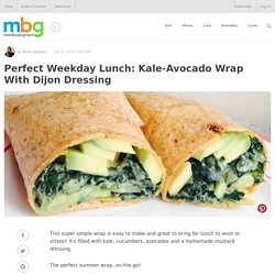 Perfect Weekday Lunch: Kale-Avocado Wrap With Dijon Dressing - mindbodygreen.com