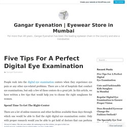 Five Tips For A Perfect Digital Eye Examination – Gangar Eyenation