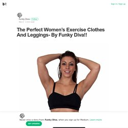 The Perfect Women's Exercise Clothes And Leggings- By Funky Diva!!