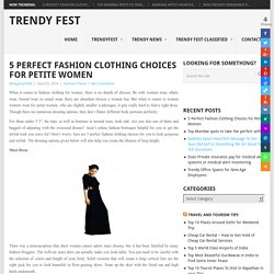 5 Perfect Fashion Clothing Choices for Petite Women