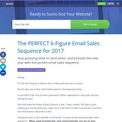 The PERFECT 6-Figure Email Sales Sequence for 2017 - Sumo