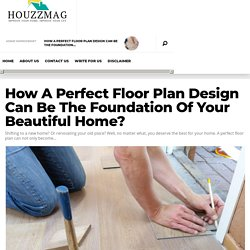How A Perfect Floor Plan Design Can Be The Foundation Of Your Beautiful Home?
