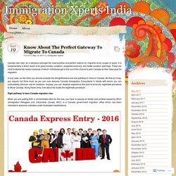 Know About The Perfect Gateway To Migrate To Canada
